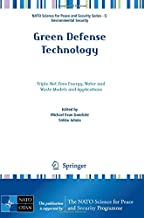 Green Defense Technology: Triple Net Zero Energy, Water and Waste Models and Applications (NATO Science for Peace and Security Series C: Environmental Security)