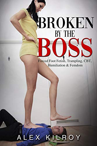 Broken By The Boss: Forced Foot Fetish, Trample, CBT, Humiliation & Femdom. (English Edition)