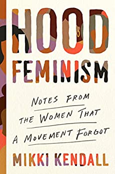 Hood Feminism: Notes from the Women That a Movement Forgot by [Mikki Kendall]