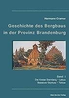 Beitraege zur Geschichte des Bergbaus in der Provinz Brandenburg, Band I: Die Kreise Sternberg, Lebus, Beeskow-Storkow und Teltow