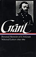 Ulysses S. Grant: Memoirs & Selected Letters (LOA #50) (Library of America Civil War Memoirs Collection)