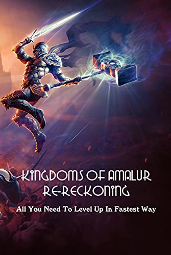 Kingdoms Of Amalur Re-Reckoning: All You Need To Level Up In Fastest Way: Kingdoms Of Amalur Re-Reckoning Guidebook (English Edition)