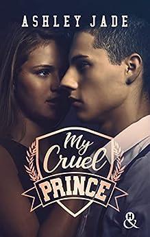 My Cruel Prince : Le nouveau phénomène New Adult qui conquis les lectrices : 47 millions de pages lues en VO ! ! (&H) par [Ashley Jade]