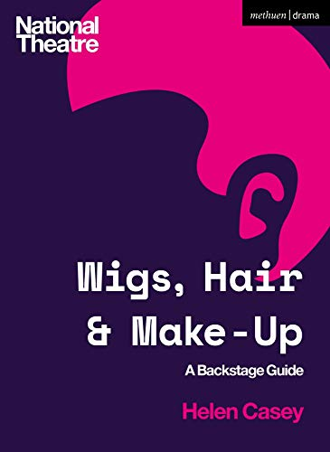 Wigs, Hair and Make-up: A Backstage Guide (National Theatre Backstage Guides)