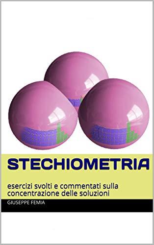 Stechiometria: esercizi svolti e commentati sulla concentrazione delle soluzioni