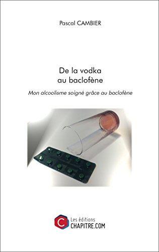 De la vodka au baclofène (French Edition)
