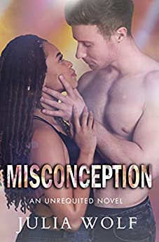 Misconception: A Rock Star Romance (Unrequited Series Book 2) by [Julia Wolf]