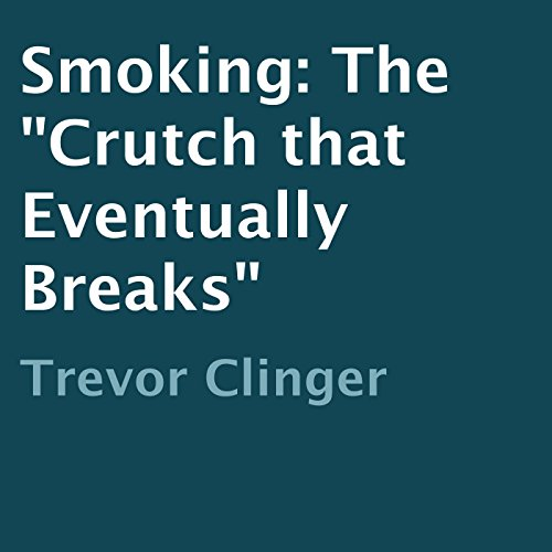 "Smoking: The ""Crutch that Eventually Breaks"" audiobook cover art"