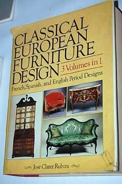 Classical European Furniture Design, 3 Volumes in 1, French, Spanish, and English Period Designs