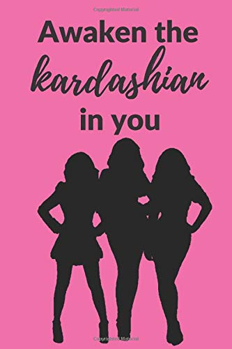 Awaken the Kardashian in you: A 120 pages Journal and Diary to pen down your thoughts while taking over the World