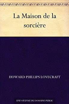 La Maison de la sorcière (French Edition) by [Howard Phillips Lovecraft]