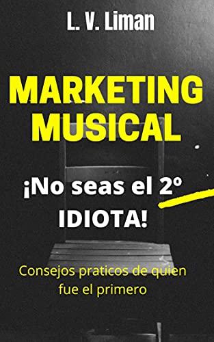 Marketing Musical: No seas el 2º idiota (Spanish Edition)
