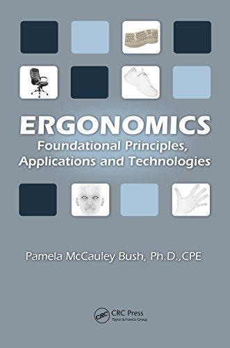 Ergonomics: Foundational Principles, Applications, and Technologies (Ergonomics Design & Mgmt. Theory & Applications)