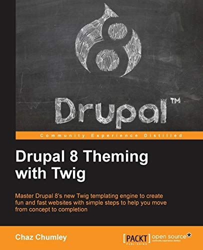 Drupal 8 Theming with Twig: Master Drupal 8's new Twig templating engine to create fun and fast websites with simple steps to help you move from concept to completion (English Edition)