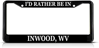 Sign Destination Metal Insert License Plate Frame I'd Rather Be in Inwood, Wv Weatherproof Car Accessories Black 2 Holes Solid Insert Set of 2