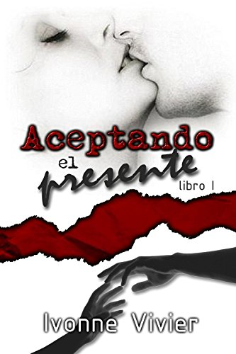 Aceptando el presente: Libro 1: (Novela de romance, erótica, new adult) (Amigos)