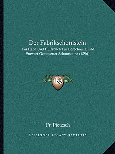 Der Fabrikschornstein: Ein Hand Und Hulfsbuch Fur Berechnung Und Entwurf Gemauerter Schornsteine (1896)