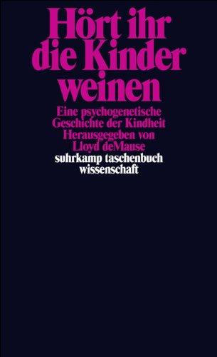 Hört ihr die Kinder weinen: Eine psychogenetische Geschichte der Kindheit (suhrkamp taschenbuch wissenschaft)