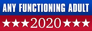 American Vinyl Any Functioning Adult 2020 Bumper Sticker (Left Right Funny Election Libertarian)