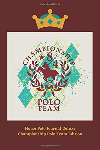 Horse Polo Journal Deluxe! Upscale Championship Polo Team Edition: High Quality, Sophisticated, Stylish Horse Polo Game, Royal Equine Cover, Deluxe ... & Polo Lovers, Men Women Teens Girls Boys