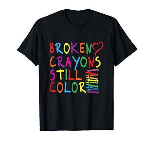 Broken Crayons Still Color - Mental Health Awareness Gift T-Shirt