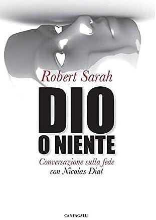 Dio o niente. Conversazione sulla fede con Nicolas Diat