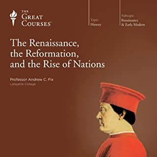 The Renaissance, the Reformation, and the Rise of Nations                   Written by:                                                                                                                                 Andrew C. Fix,                                                                                        The Great Courses                               Narrated by:                                                                                                                                 Andrew C. Fix                      Length: 24 hrs and 17 mins     2 ratings     Overall 4.5