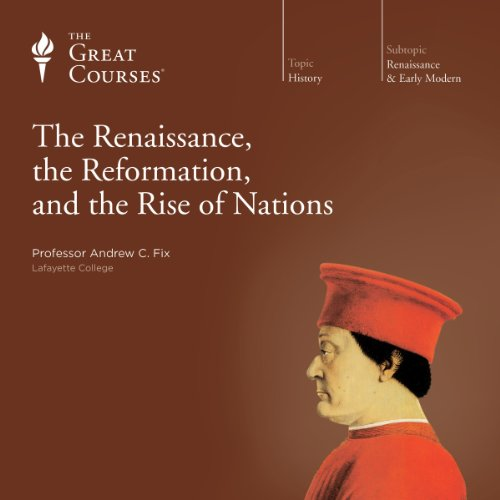 The Renaissance, the Reformation, and the Rise of Nations audiobook cover art