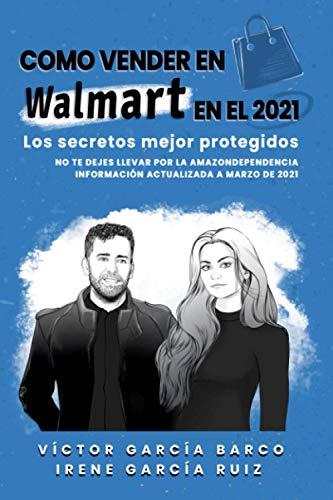 """Cómo Vender en Walmart en 2021: los secretos mejor protegidos.: No te dejes llevar por la """"amazondependencia"""". Información actualizada a marzo de 2021."""