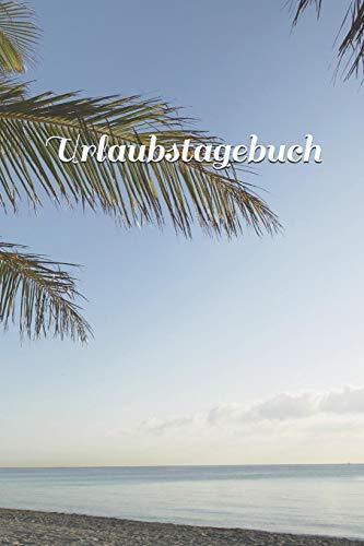 Urlaubstagebuch: | Notizbuch | Strandtagebuch | Urlaubsnotizen | Tagebuch | Journal | (Urlaubstagebücher)