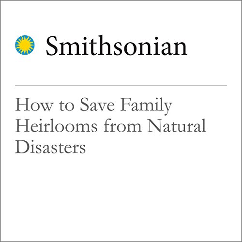 How to Save Family Heirlooms from Natural Disasters audiobook cover art