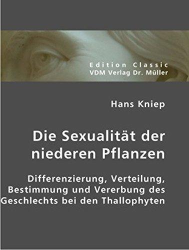 Die Sexualität der niederen Pflanzen: Differenzierung, Verteilung, Bestimmung und Vererbung des Geschlechts bei den Thallophyten