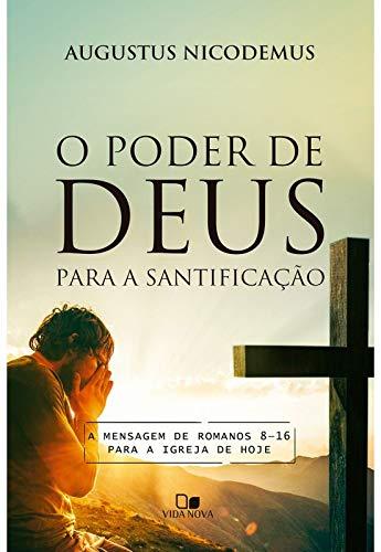 Poder De Deus Para A Santificação, O - A Mensagem De Romanos 8-16 Para A Igreja De Hoje