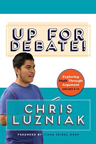 Up for Debate!: Exploring Math Through Argument
