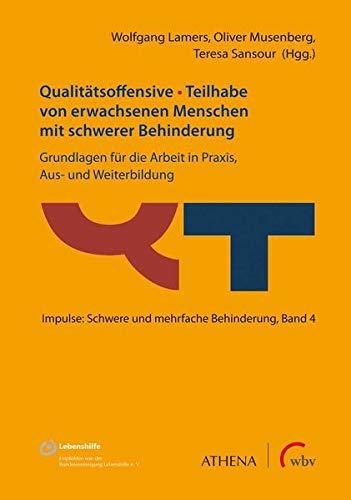 Qualitätsoffensive - Teilhabe von erwachsenen Menschen mit schwerer Behinderung: Grundlagen für die Arbeit in Praxis, Aus- und Weiterbildung (Impulse: Schwere und mehrfache Behinderung)