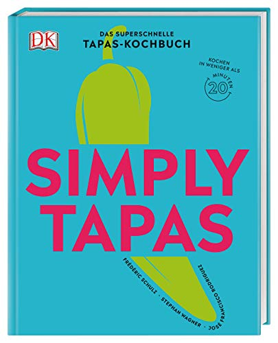 Simply Tapas: Das superschnelle Tapas-Kochbuch