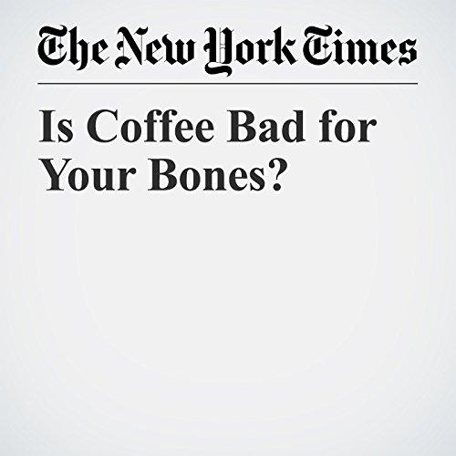 Is Coffee Bad for Your Bones? copertina