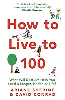 Ariane Sherine & David Conrad - How To Live To 100: What Will REALLY Help You Lead A Longer, Healthier Life?