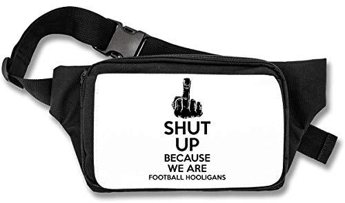Shut Up Because We Are Football Hooligans Bauchtasche