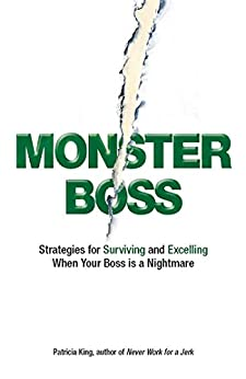 Monster Boss: Strategies for Surviving and Excelling When Your Boss is a Nightmare by [Patricia King]