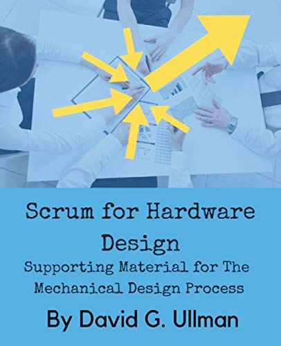 Compare Textbook Prices for Scrum for Hardware Design: Supporting Material for The Mechanical Design Process  ISBN 9780999357842 by Ullman, DAVID G.