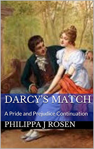 Darcy's Match: A Pride and Prejudice Continuation by [Philippa J Rosen]