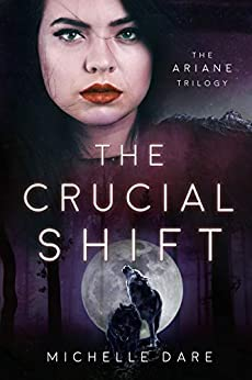The Crucial Shift (The Ariane Trilogy Book 3) by [Michelle Dare]