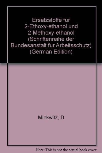 Ersatzstoffe für 2-Ethoxy-ethanol und 2-Hethoxy-ethanol (Schriftenreihe gefährliche Arbeitsstoffe)
