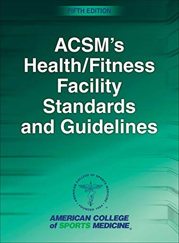 Compare Textbook Prices for ACSM's Health/Fitness Facility Standards and Guidelines Fifth Edition ISBN 9781492567189 by American College of Sports Medicine,Sanders, Mary E.