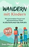 Wandern mit Kindern: Die spannendsten Touren und abenteuerlichsten Pfade in Deutschland für Familien