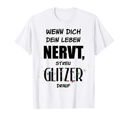 Wenn dich dein leben nervt streu Glitzer drauf Ideengeschenk T-Shirt