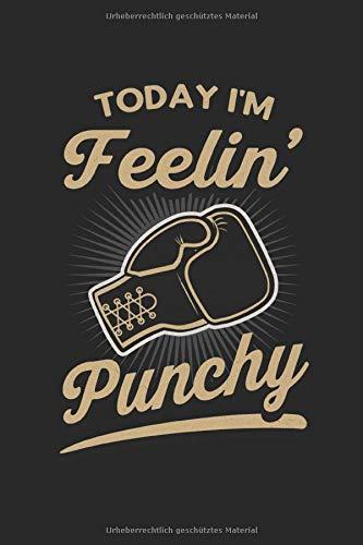 Today I'm Feelin' Punchy: Cooler Boxer Spruch Boxhandschuh Geschenke Notizbuch liniert (A5 Format, 15,24 x 22,86 cm, 120 Seiten)