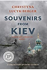 Souvenirs from Kiev: Ukraine and Ukrainians in WWII (A Collection of Short Stories) Hardcover
