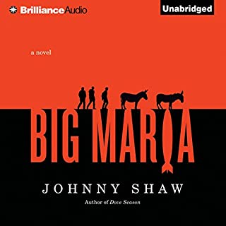Big Maria                   By:                                                                                                                                 Johnny Shaw                               Narrated by:                                                                                                                                 David de Vries                      Length: 9 hrs and 25 mins     84 ratings     Overall 4.1